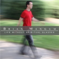 Brian Mangum 'Life Without Spiritual Glasses' Album Download!